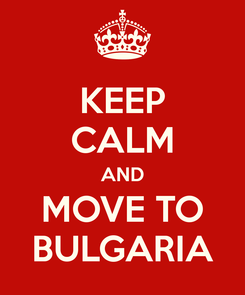 keep calm and move to Bulgaria